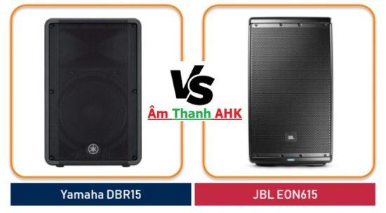 Nên chọn Yamaha DBR15 hay JBL Eon615